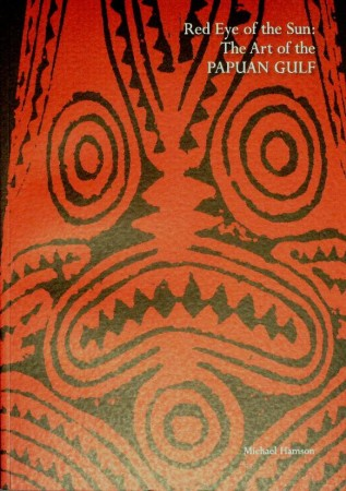 First  cover of 'RED EYE OF THE SUN: THE ART OF THE PAPUAN GULF.'