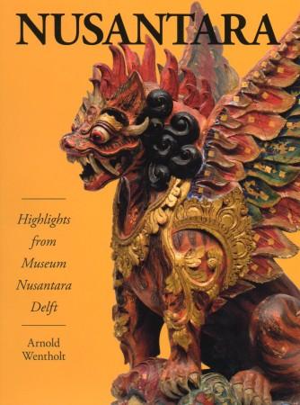 Wentholt, Arnold. NUSANTARA. HIGHLIGHTS FROM MUSEUM NUSANTARA DELFT.