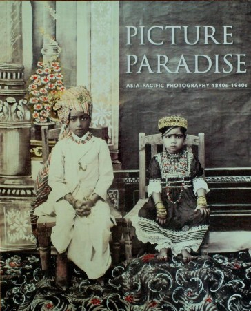 First  cover of 'PICTURE PARADISE. ASIA-PACIFIC PHOTOGRAPHY 1840s-1940s.'
