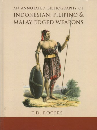 Rogers, T.D. AN ANNOTATED BIBLIOGRAPHY OF INDONESIAN, FILIPINO & MALAY EDGED WEAPONS.