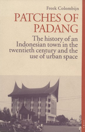 First  cover of 'PATCHES OF PADANG. THE HISTORY OF AN INDONESIAN TOWN IN THE TWENTIETH CENTURY AND THE USE OF URBAN SPACE.'