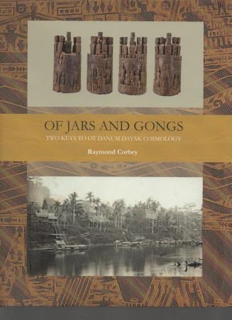 Corbey, Raymond. OF JARS AND GONGS. TWO KEYS TO OT DANUM DAYAK COSMOLOGY.