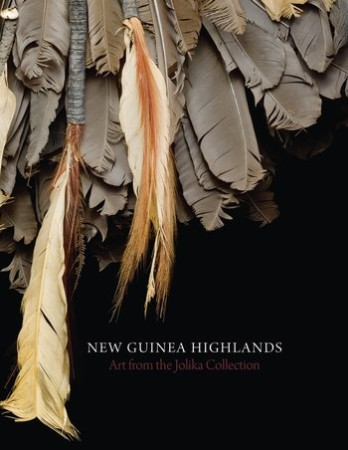 Friede, John.; Hays, Terence E.; Hellmich, Christina (Editors) NEW GUINEA HIGHLANDS.  ART FROM THE JOLIKA COLLECTION.