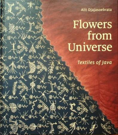 Djajasoebrata, Alit. FLOWERS FROM THE UNIVERSE. TEXTILES OF JAVA.