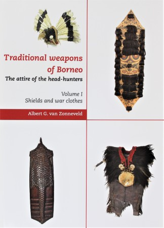 Zonneveld, A.G. van. TRADITIONAL WEAPONS OF BORNEO. THE ATTIRE OF THE HEAD-HUNTERS. VOLUME I: SHIELDS AND WAR CLOTHES.
