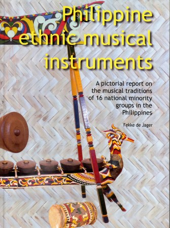 Jager, Fekke de. PHILIPPINE ETHNIC MUSICAL INSTRUMENTS. A PICTORIAL REPORT ON THE MUSICAL TRADITIONS OF 16 MINORITY GROUPS IN THE PHILIPPINES.