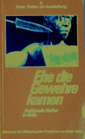 First  cover of 'EHE DIE GEWEHRE KAMEN. TRADITIONELLE WAFFEN IN AFRIKA.'
